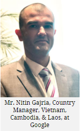 Mr. Nitin Gajria, Country Manager, Vietnam, Cambodia, & Laos, at Google